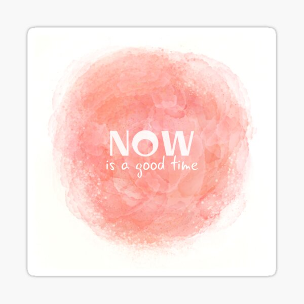 Now Is A Good Time (white) Motivational  Sticker