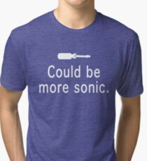 Could be more sonic - Sonic screwdriver  Tri-blend T-Shirt