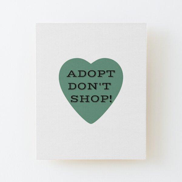 Adopt Don't Shop!  Wood Mounted Print