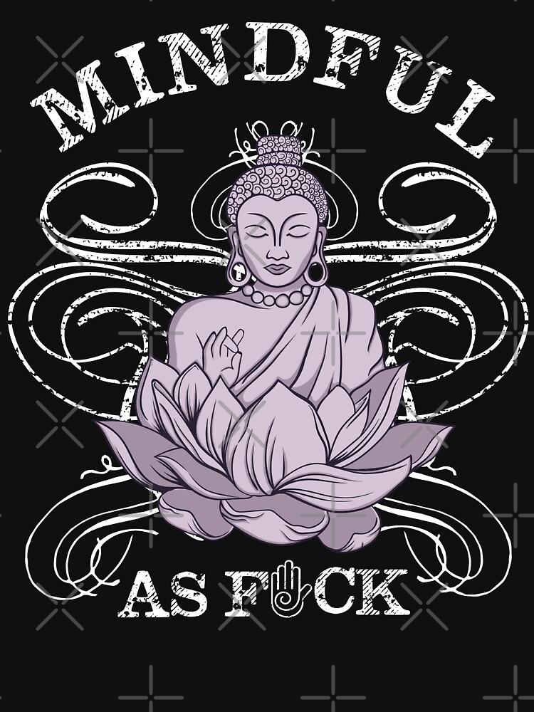 Mindful as Fuck Shirt - Funny Buddha Yoga Lifestyle Shirt  by LuckyU-Design