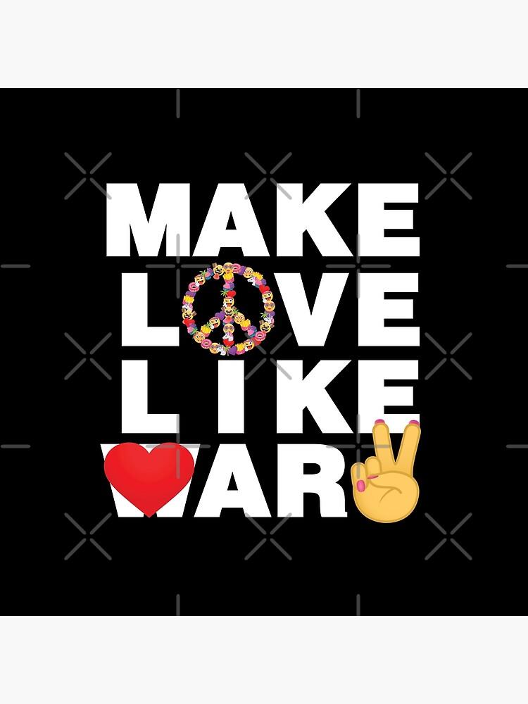 Make Love Like War Emoji Lovely Saying Stop War by el-patron