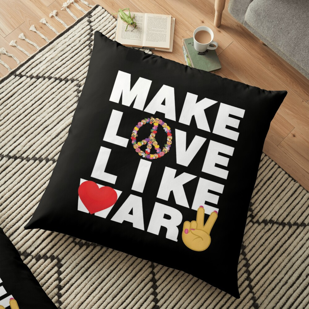 Make Love Like War Emoji Lovely Saying Stop War Floor Pillow