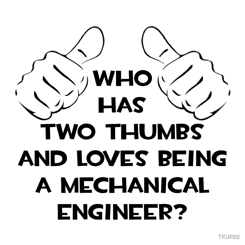 u0026quot who has two thumbs and loves being a mechanical engineer