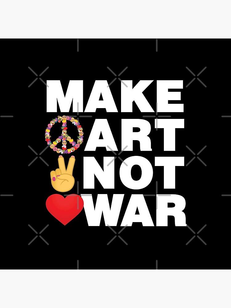 Make Art Not War Emoji Wise Saying from Artists by el-patron