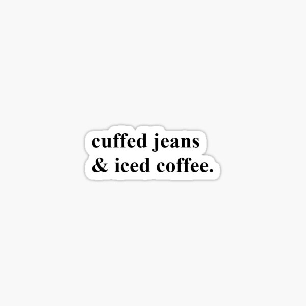 Cuffed Jean & Iced coffee Sticker