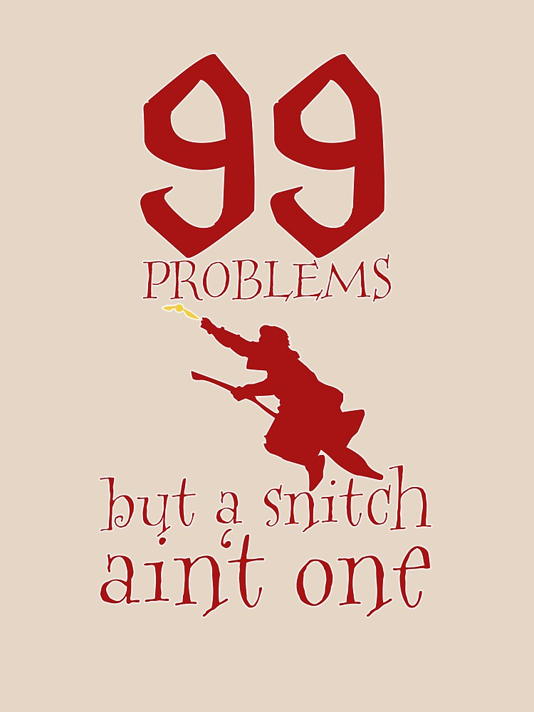 99 Problems But a Snitch Ain't One | Unisex T-Shirt