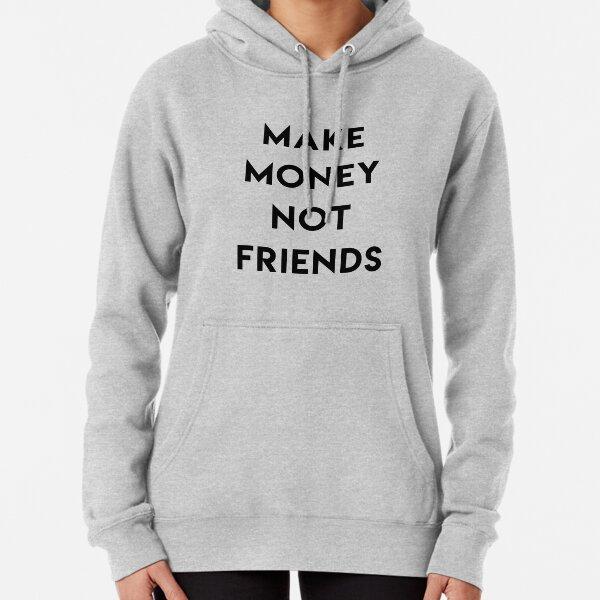 Make money not friends Sweat à capuche épais