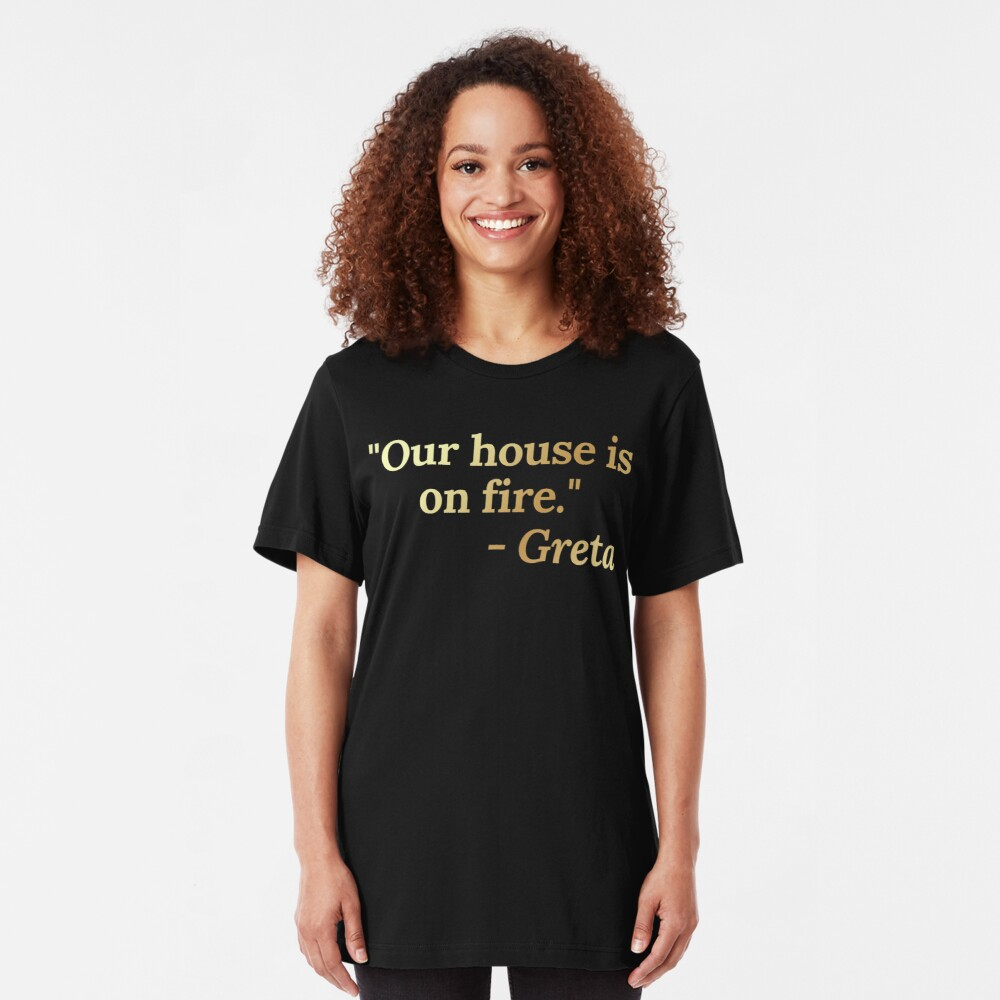 Our House is on Fire - Greta. Environmental Activist Against Climate Change and Global Warming. Slim Fit T-Shirt