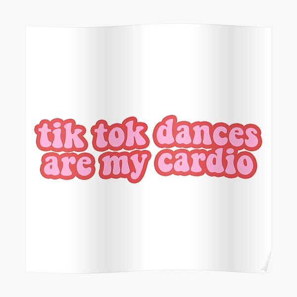 tik tok dances are my cardio Poster