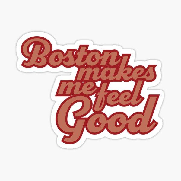 Boston Makes Me Feel Good Sticker