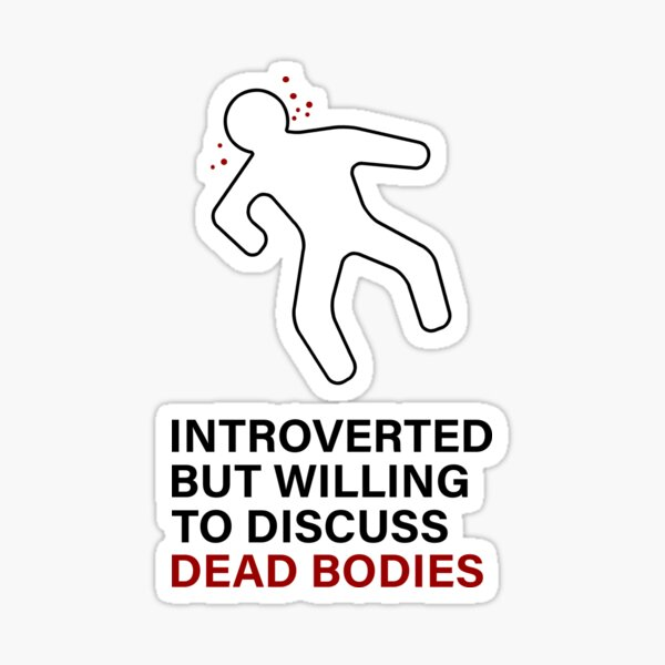 Introverted But Willing To Discuss Dead Bodies Sticker