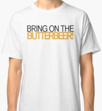 Bring on the Butterbeer! Classic T-Shirt