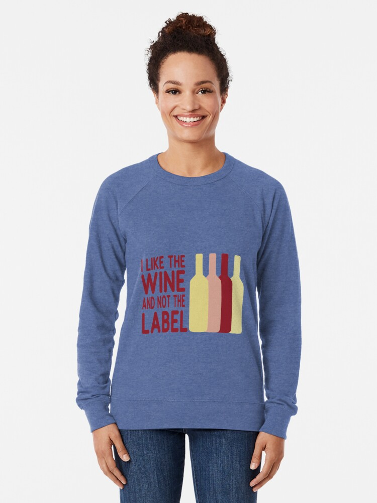 Alternate view of I Like The Wine And Not The Label Lightweight Sweatshirt