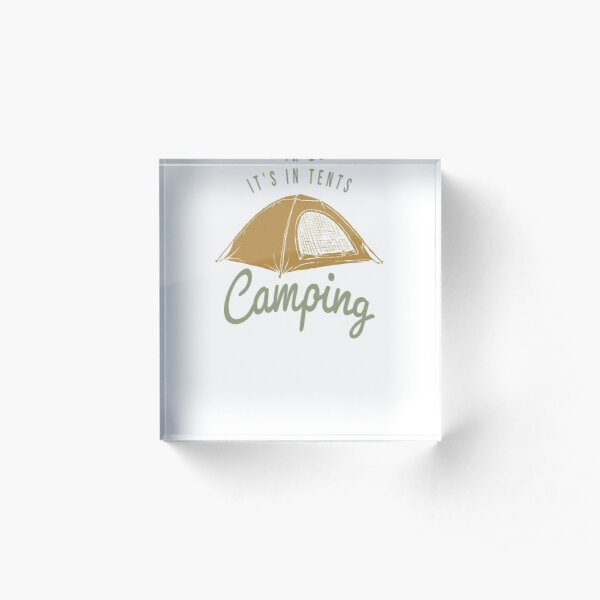 Camping - It's in tents. Acrylic Block