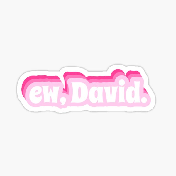 Ew, David. Alexis Rose Quote Sticker