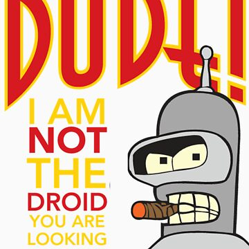 Dude, Not the Droid You Were Looking For! by tkeenan