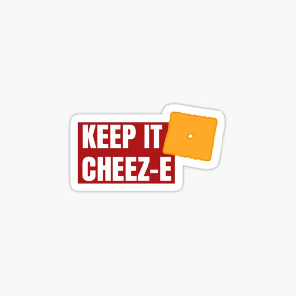 Keep It Cheez-e sticker Sticker