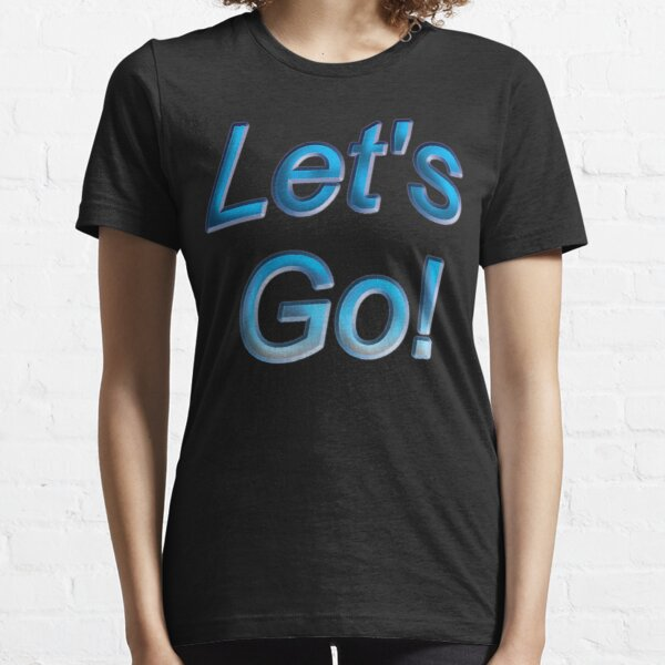 Let's Go! Essential T-Shirt