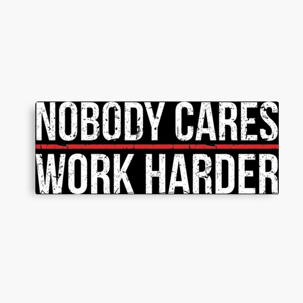 nobody cares, work harder Canvas Print