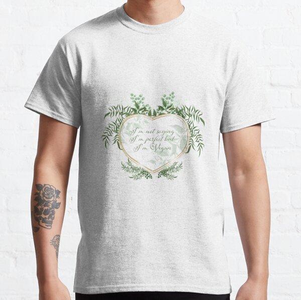 I'm not saying I'm perfect but I'm vegan (I'm not saying I'm perfect but I'm vegan) Classic T-Shirt