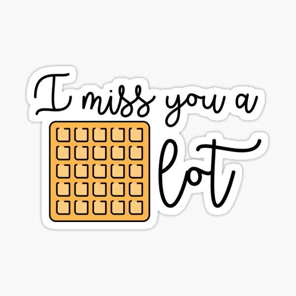 I Miss You a Waffle Lot Sticker