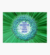 You deserve the very best featured in Inspirational Greeting Cards Photographic Print