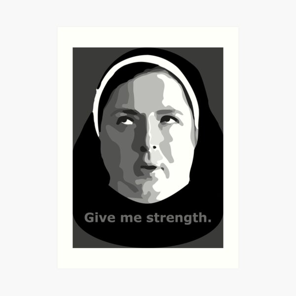 Give me strength - Sister Michael Derry Girls Art Print