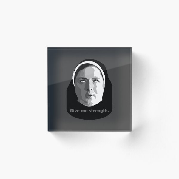 Give me strength - Sister Michael Derry Girls Acrylic Block