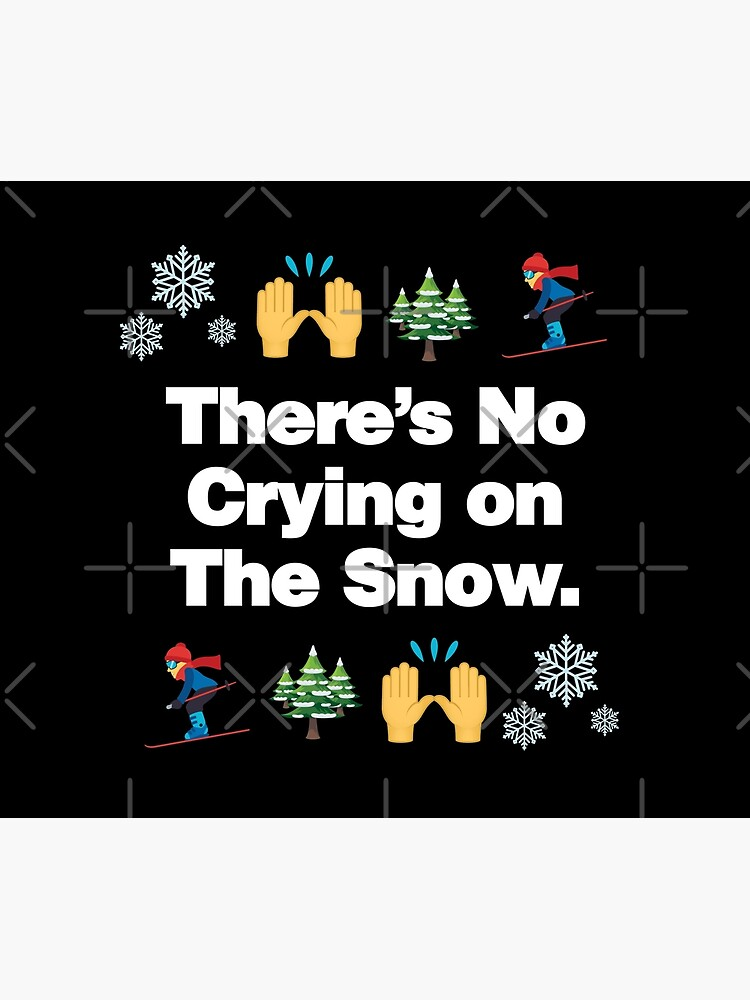 Theres No Crying on The Snow Emoji Funny Skiing Saying by el-patron