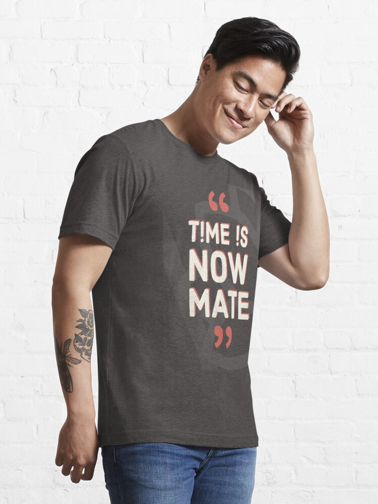 Alternate view of Time is Now Mate COLLECTION / WEAR YOUR WORTH/ QUOTES / TPL Essential T-Shirt