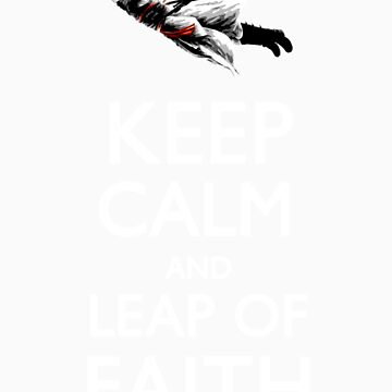 Keep Calm and Leap of Faith by Torrechiara