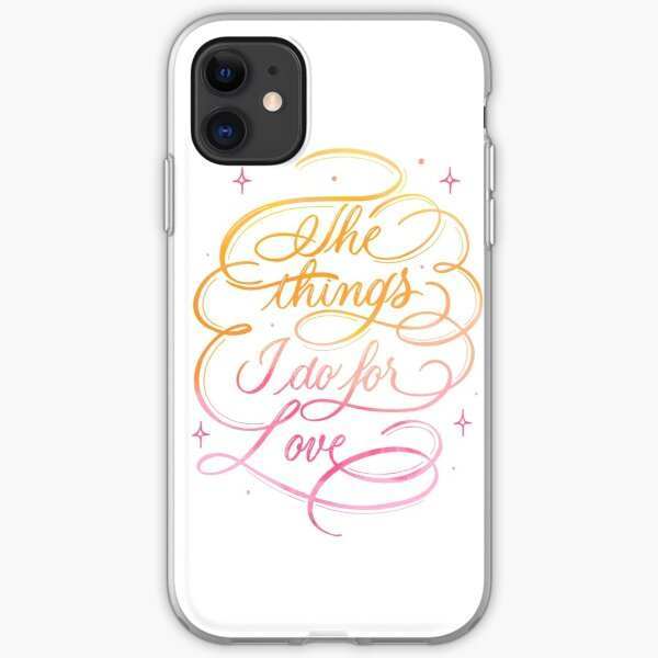The Things I do for Love iPhone Soft Case
