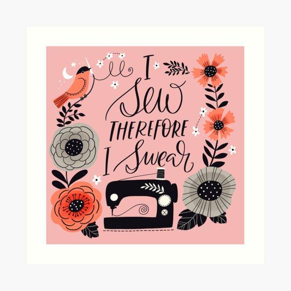 I Sew Therefore I Swear Art Print
