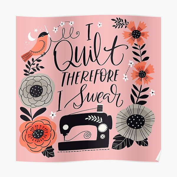 I Quilt Therefore I Swear Poster