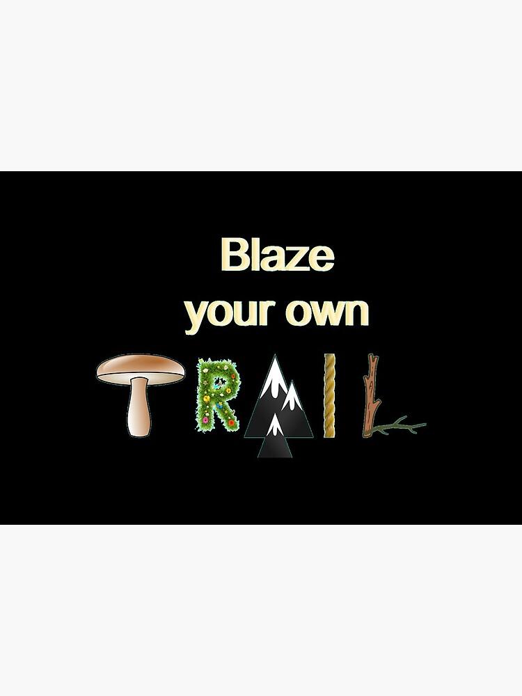 Blaze Your Own Trail Art Board Print By Itrytoohard Redbubble