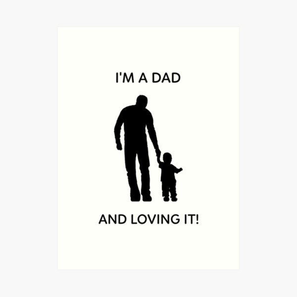 I'm A Dad And Loving It Black Lettering Art Print