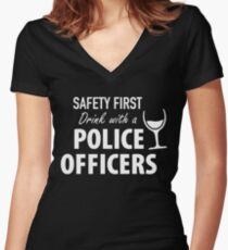 SAFETY FIRST DRINK WITH A POLICE OFFICERS Women's Fitted V-Neck T-Shirt