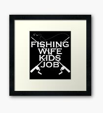 FISHING WIFE KIDS JOB Framed Print