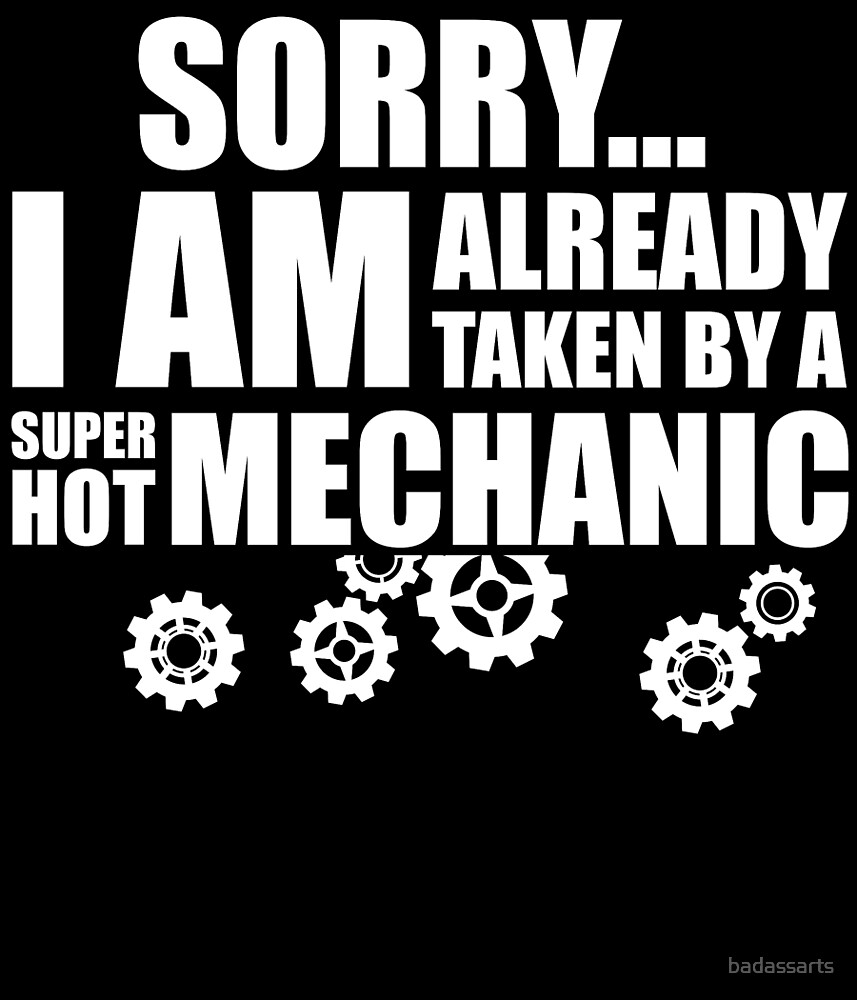 SORRY I AM ALREADY TAKEN BY A SUPER HOT MECHANIC by badassarts