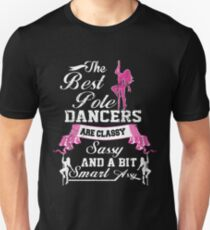 THE BEST POLE DANCERS ARE CLASSY SASSY AND A BIT SMART ASSY T-Shirt