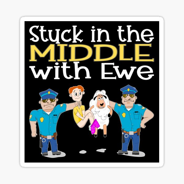 Stuck In The Middle With Ewe Sticker
