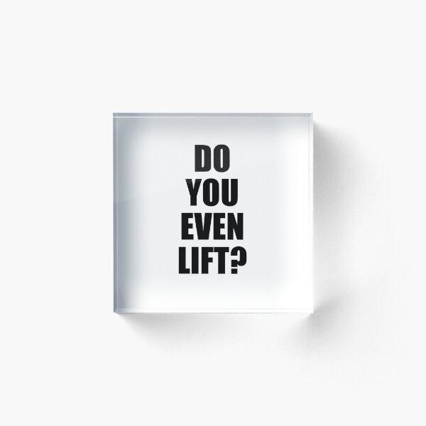 Body Building Workout Do You Even Lift Acrylic Block
