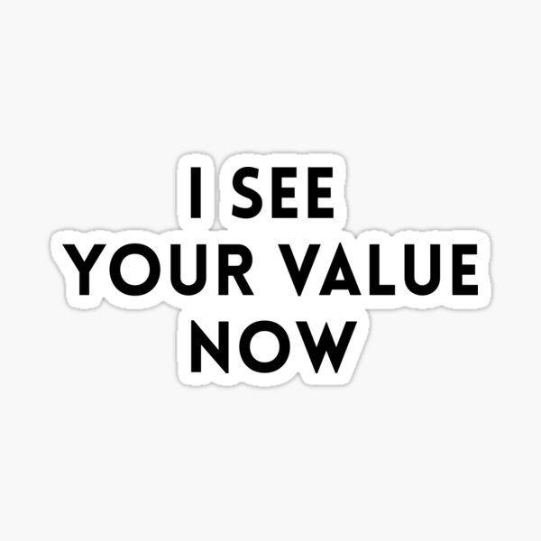 I See Your Value Now - Community Sticker