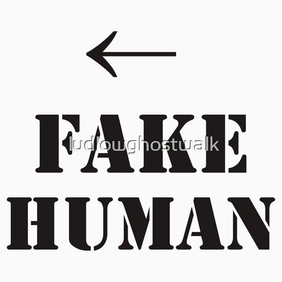 TShirtGifter presents: FAKE HUMAN