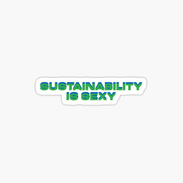 sustainability is sexy  Sticker