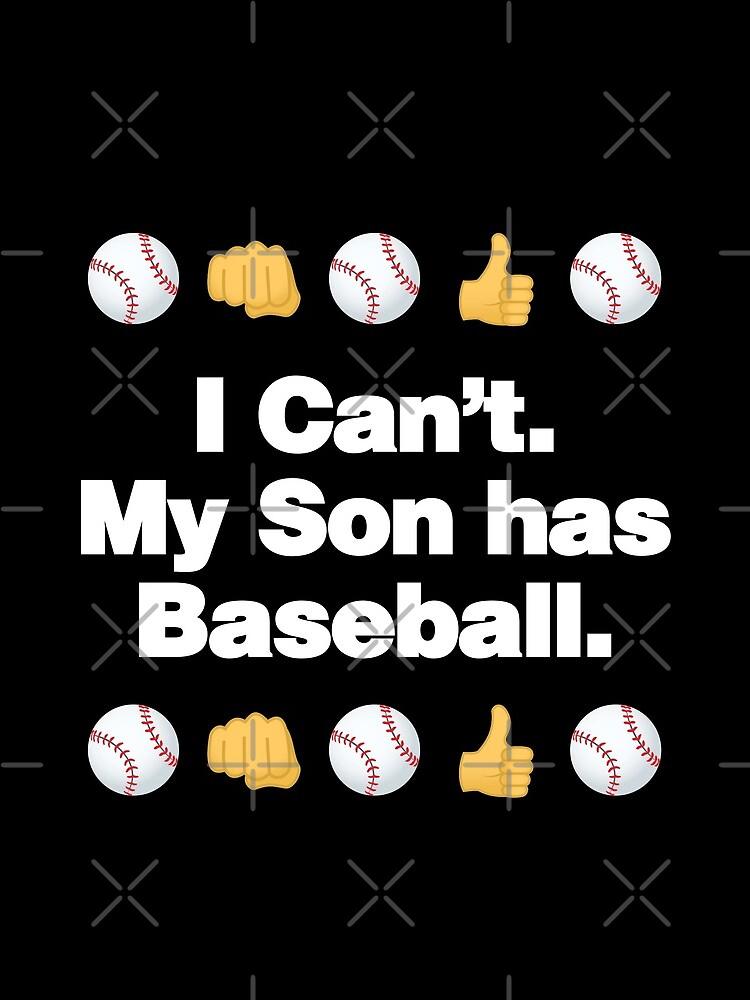 I Cant My Son Has Baseball Emoji Baseball Saying by el-patron