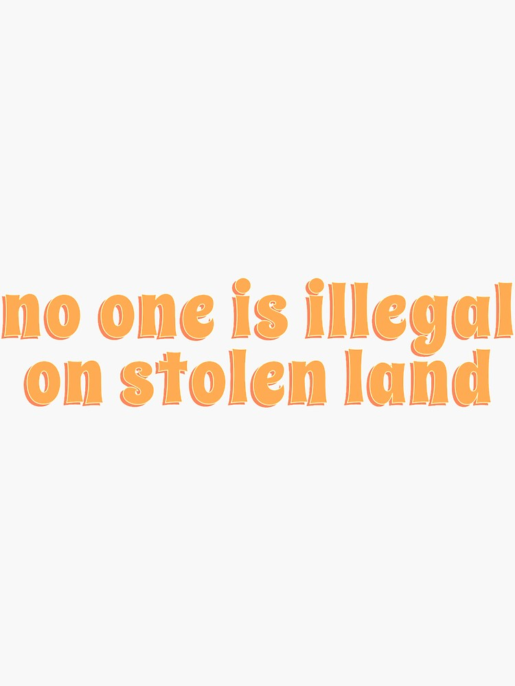 no one is illegal on stolen land by yexie
