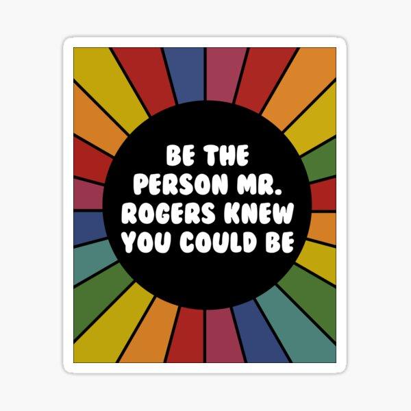Sé la persona que el Sr. Rogers sabía que podrías ser Pegatina