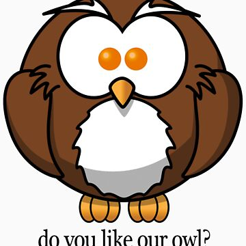 Do You Like Our Owl? by ScottP480