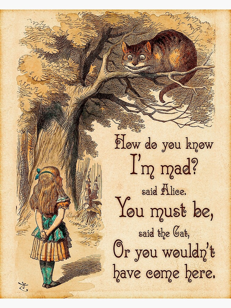 Alice In Wonderland Quote How Do You Know I M Mad Cheshire Cat Quote 0246 Greeting Card By Contraststudios Redbubble